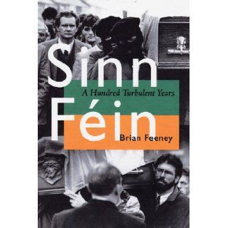 Sinn Fein: A Hundred Turbulent Years (History of Ireland & the Irish Diaspora): Brian Feeney: 9780299186708: Books