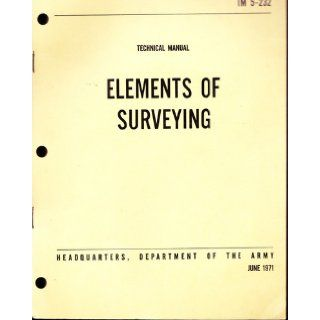 TM 5 232 TECHNICAL MANUAL ELEMENTS OF SURVEYING: Dept. of the Army: Books