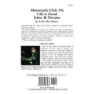 Motorcycle Club 1% 'Life is Good'  Jokes & Dreams Arthur Ross Romero 9781434967077 Books