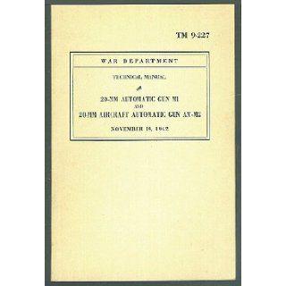 20 mm Automatic Gun M1 and 20 mm Aircraft Automatic Gun AN M2 (TM 9 227 War Department Technical Manual): Chief of Ordnance: Books