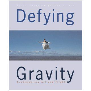 Defying Gravity: Contemporary Art and Flight: Huston Paschal, Linda Johnson Dougherty, Robert Wohl: 9783791329260: Books