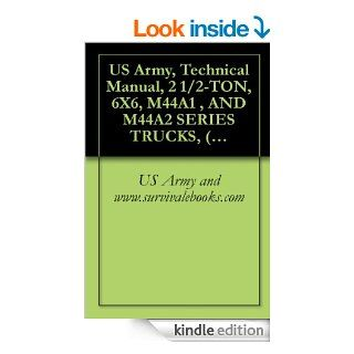 US Army, Technical Manual, 2 1/2 TON, 6X6, M44A1 , AND M44A2 SERIES TRUCKS, (MULTIFUEL), TRUCK, CARGO: M35A1, M35A2, M35A2C, M36A2; TRUCK, TANK, FUEL:POLESETTING: M764, TM 9 2320 209 10 2, 1980 eBook: US Army and www.survivalebooks Kindle Store