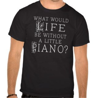Funny Piano Music Quote Shirts