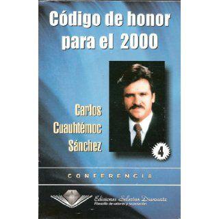 Codigo De Honor/ Code of Honor Conferencia 4 (Spanish Edition) Carlos Cuauhtemoc Sanchez 9789687277325 Books