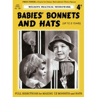 Weldon's 4D #109 c.1930's   Babies' Bonnets & Hats (up to 3 years) (Weldon's Practical Needlework   New Series): Weldon's: Books