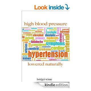 High Blood Pressure Lowered Naturally   The Insider's Guide To Control Hypertension and High Blood Pressure For Life (Hypertension, High Blood Pressure Diet, High Blood Pressure Books Book 1) eBook: Bridget Winne, Hypertension, High Blood Pressure Diet