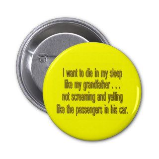 I Want To Die Like Grandpa   Funny Sayings Buttons