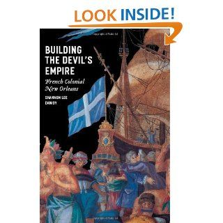 Building the Devil's Empire: French Colonial New Orleans eBook: Shannon Lee Dawdy: Kindle Store