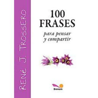 100 frases para pensar y compartir / 100 phrases