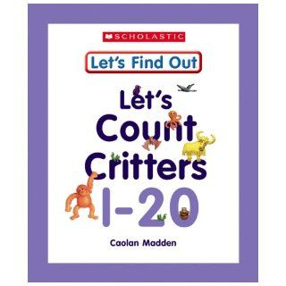Let's Count Critters, 1 20 (Let's Find Out Early Learning Books: Letters/Numbers): Caolan Madden: 9780531148709: Books