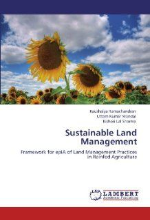 Sustainable Land Management: Framework for epIA of Land Management Practices in Rainfed Agriculture: Kaushalya Ramachandran, Uttam Kumar Mandal, Kishori Lal Sharma: 9783846512302: Books