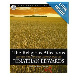 The Religious Affections: How Man's Will Affects His Character Before God [MP3]: Jonathan Edwards, Simon Vance: 9781596444386: Books