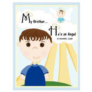 My BrotherHe's An Angel: Savannah L. Leyde: 9780966021318: Books