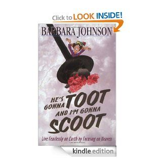 He's Gonna Toot and I'm Gonna Scoot   Kindle edition by Barbara Johnson. Religion & Spirituality Kindle eBooks @ .