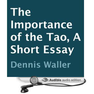 The Importance of the Tao A Short Essay (Audible Audio Edition) Dennis Waller, Ted Brooks Books