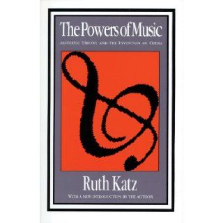 The Powers of Music: Aesthetic Theory and the Invention of Opera: Ruth Katz: 9781560007470: Books