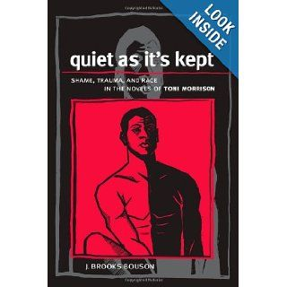 Quiet As It's Kept: Shame, Trauma, and Race in the Novels of Toni Morrison (Suny Series in Psychoanalysis and Culture): J. Brooks Bouson: 9780791444245: Books