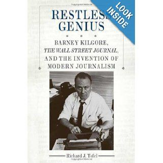Restless Genius Barney Kilgore, The Wall Street Journal, and the Invention of Modern Journalism Richard J. Tofel 9780312536749 Books
