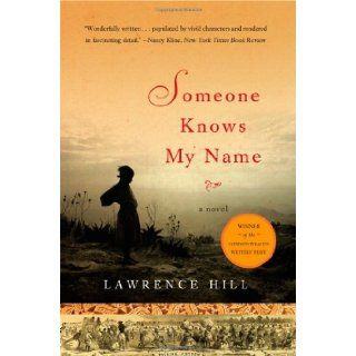 Someone Knows My Name A Novel by Hill, Lawrence [W. W. Norton, 2007] (Hardcover) Books