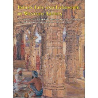Indian Life and Landscape By Western Artists Paintings and Drawings From the Victoria and Albert Museum 17th to the Early 20th Century Organized By the V & A and CSMVS Sabyasachi Mukherjee, Mark Jones 9788190102087 Books