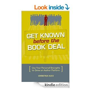 Get Known Before The Book Deal: Use Your Personal Strengths To Grow An Author Platform   Kindle edition by Christina Katz. Reference Kindle eBooks @ .