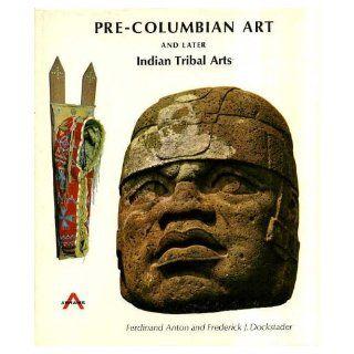 Pre Columbian Art and Later Indian Tribal Arts Ferdinand Anton, Frederick J. Dockstader 9780810980006 Books