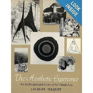 The Aesthetic Experience: An Anthropologist Looks at the Visual Arts: Jacques Maquet: Books