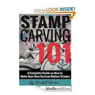 Stamp Carving 101 A Complete Guide on How to Make Your Own Custom Rubber Stamps eBook Kristal Norton, Becky Cavender Kindle Store