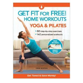 Get Fit For Free with Home Workouts: Yoga and Pilates: Workout Routines to Build Strength, Increase Flexibility, Enhance Your Vitalityand Save Money: Angie Newson: 9781606521946: Books