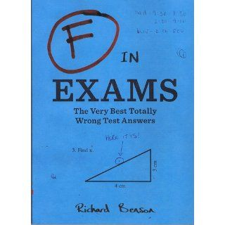 F in Exams The Very Best Totally Wrong Test Answers Richard Benson 9780811878319 Books