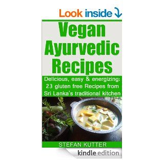 Vegan Ayurvedic Recipes: Delicious, easy & energizing: 23 gluten free Recipes from Sri Lanka's traditional kitchen   Kindle edition by Stefan Kutter, Krishanth Indika Ediriweera. Cookbooks, Food & Wine Kindle eBooks @ .