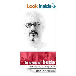 T� eres el buda: Satsang con Satyaprem (Spanish Edition) eBook: Satyaprem: Kindle Store