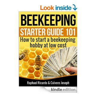 Beekeeping Starter Guide 101: How to start a beekeeping Hobby at low cost eBook: Raphael Ricardo, Joseph Calvens: Kindle Store