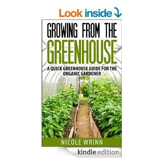 Growing From the Greenhouse: A Quick Greenhouse Guide for the Organic Gardener eBook: Nicole Wrinn: Kindle Store