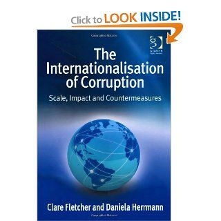 The Internationalisation of Corruption (9781409411291): Clare Fletcher, Daniela Herrmann: Books