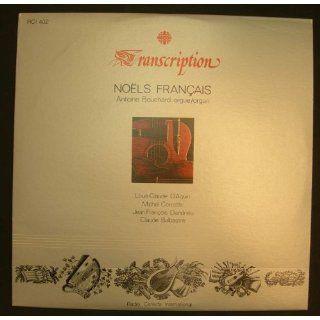 Noels Francais [Vinyl] Antoine Bouchard, orgue/organ   Louis Claude D'Aquin, Michel Corrette, Jean Francois Dandrieu, Claude Balbastre   Transcription RCI 402: Antoine Bouchard: Music