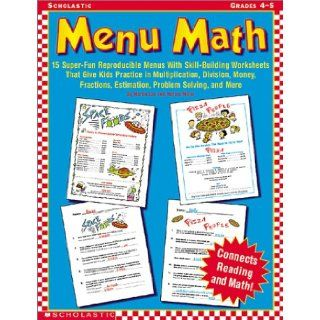 Menu Math (Grades 4 5) 15 Super Fun Reproducible Menus with Skill Building Worksheets That Give Kids Practice in Multiplication, Division, Mo (9780439227247) Martin Lee, Marcia Miller Books