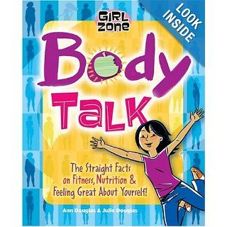 Body Talk The Straight Facts on Fitness, Nutrition, and Feeling Great About Yourself (Girl Zone) Ann Douglas, Julie Douglas, Claudia Davila 0884694682267  Kids' Books