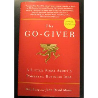 The Go Giver: A Little Story About a Powerful Business Idea: Bob Burg, John David Mann: 9781591842002: Books