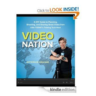 Video Nation: A DIY guide to planning, shooting, and sharing great video from USA Today's Talking Tech host eBook: Jefferson Graham: Kindle Store