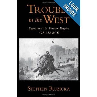 Trouble in the West: Egypt and the Persian Empire, 525 332 BC (Oxford Studies in Early Empires): Stephen Ruzicka: 9780199766628: Books