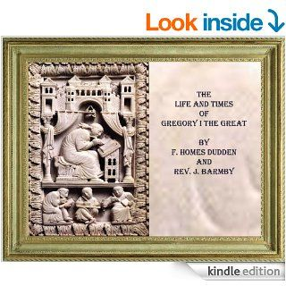 THE LIFE AND TIMES OF GREGORY THE GREAT, POPE GREGORY I (A.D 520 604)   Kindle edition by F. Homes Dudden, Cristo Raul, J. Barmby. Religion & Spirituality Kindle eBooks @ .