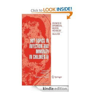 Hot Topics in Infection and Immunity in Children IV: 609 (Advances in Experimental Medicine and Biology) eBook: Adam Finn, Andrew J. Pollard: Kindle Store
