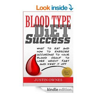 Blood Type Diet Success: What to Eat and How to Exercise According To Your Blood Group To Lose Weight *FREE Food Charts for your Blood Type* eBook: Justin Ownes: Kindle Store