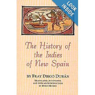 The History of the Indies of New Spain (Civilization of the American Indian Series): Fray Diego Duran, Doris Heyden: 9780806126494: Books