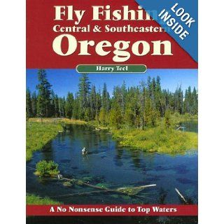 Fly Fishing Central & Southeastern Oregon A No Nonsense Guide to Top Waters (No Nonsense Fly Fishing Guides) Harry Teel 9781892469090 Books