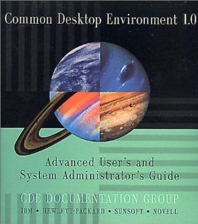 Common Desktop Environment 1.0: Advanced User's and System Administrator's Guide (Common Desktop Environment Technical Library): Cde Documentation Group: 9780201489521: Books