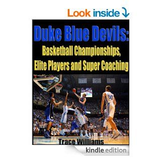 Duke Blue Devils Basketball Championships, Elite Players and Super Coaching eBook Trace Williams, John Njoroge Kindle Store