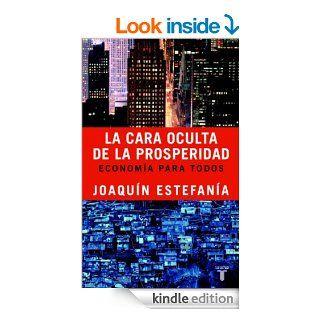 La cara oculta de la prosperidad: Econom�a para todos (Spanish Edition) eBook: Joaqu�n Estefan�a: Kindle Store
