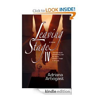 Leaving Stage IV eBook: Adriana Arbogast: Kindle Store
